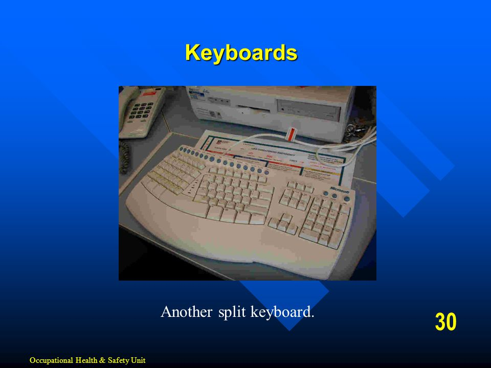 Keyboards 30 Another split keyboard. Occupational Health & Safety Unit