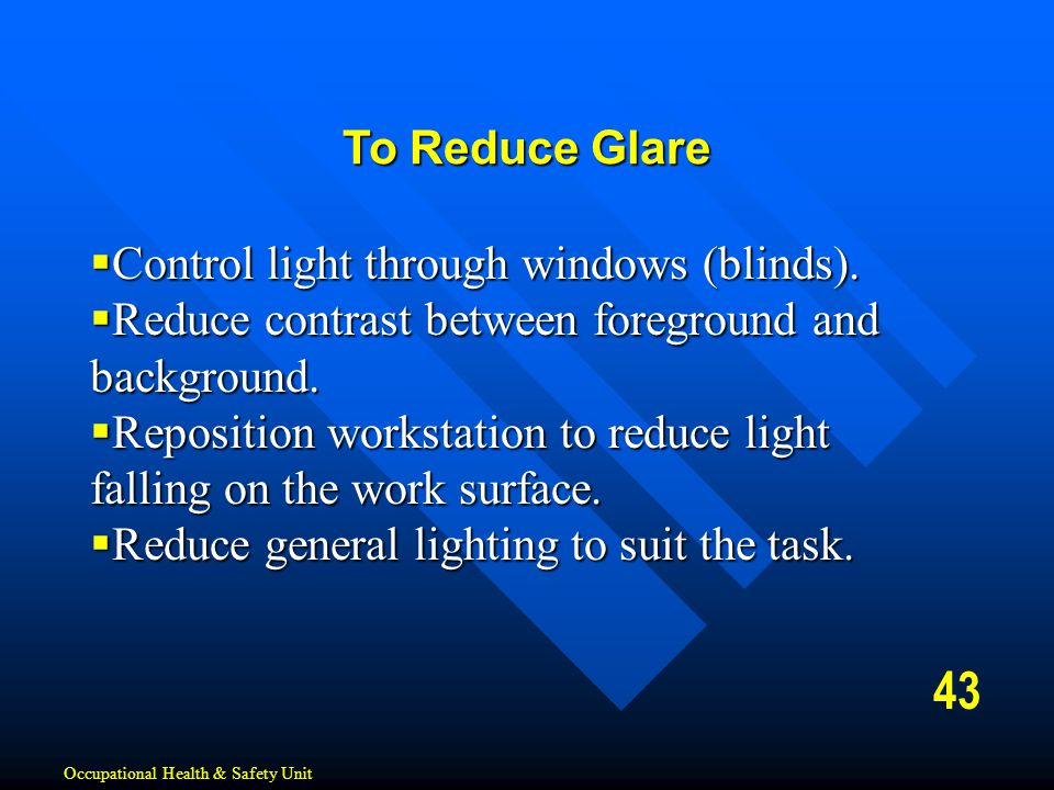 43 To Reduce Glare Control light through windows (blinds).