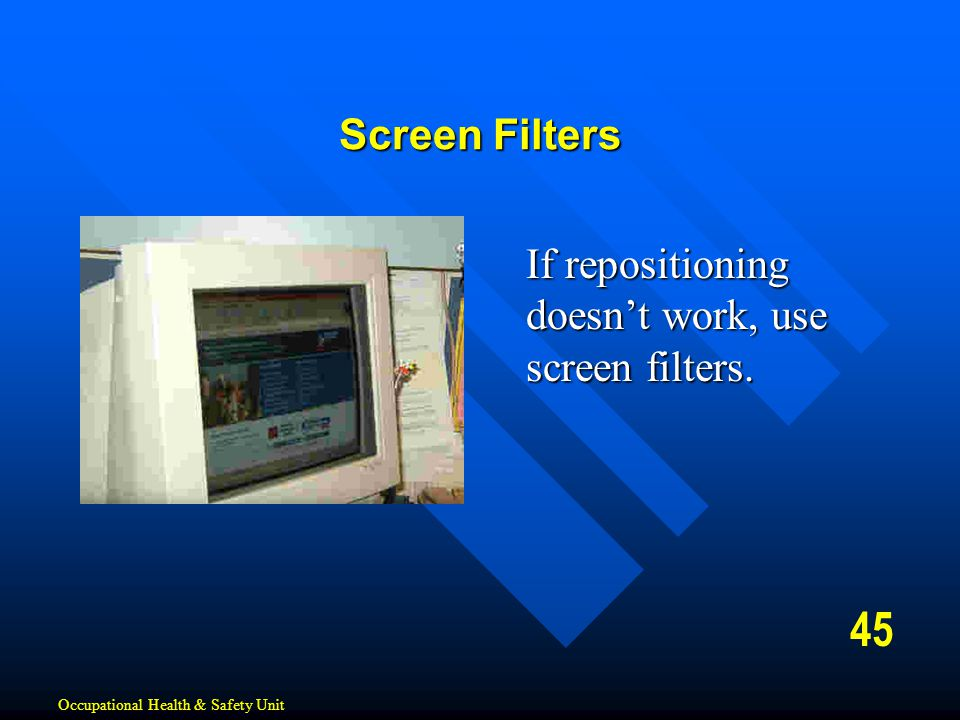 45 Screen Filters If repositioning doesn't work, use screen filters.