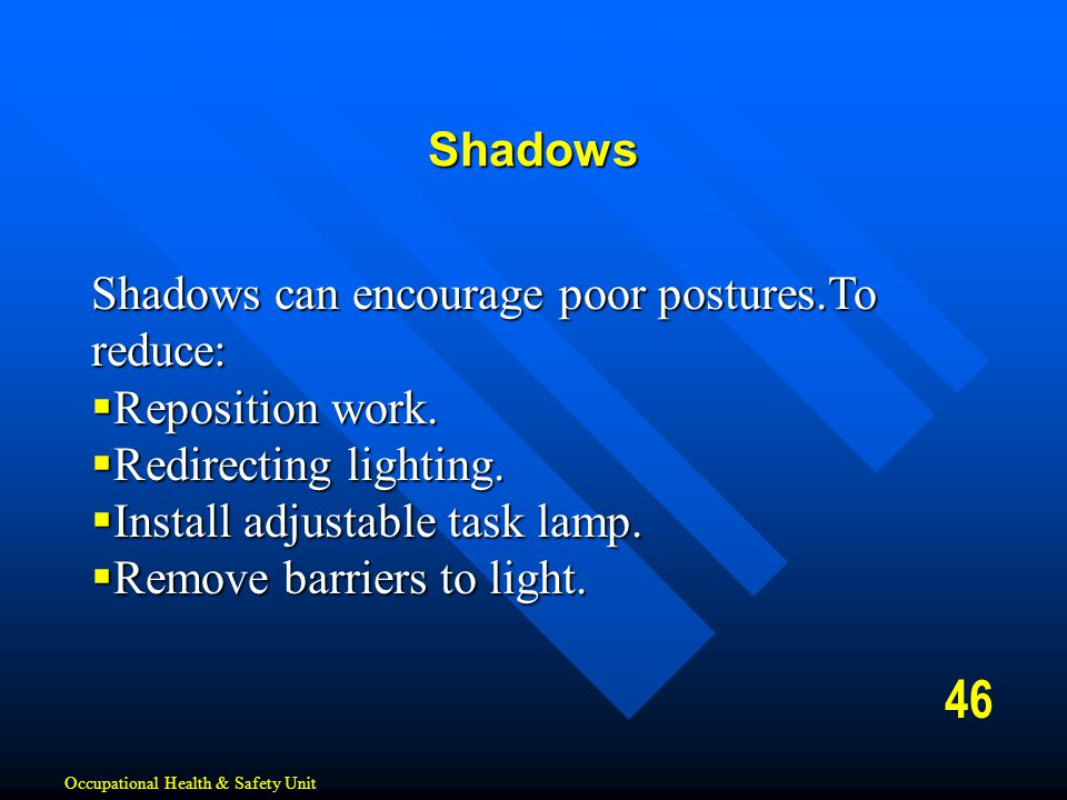 46 Shadows Shadows can encourage poor postures.To reduce: