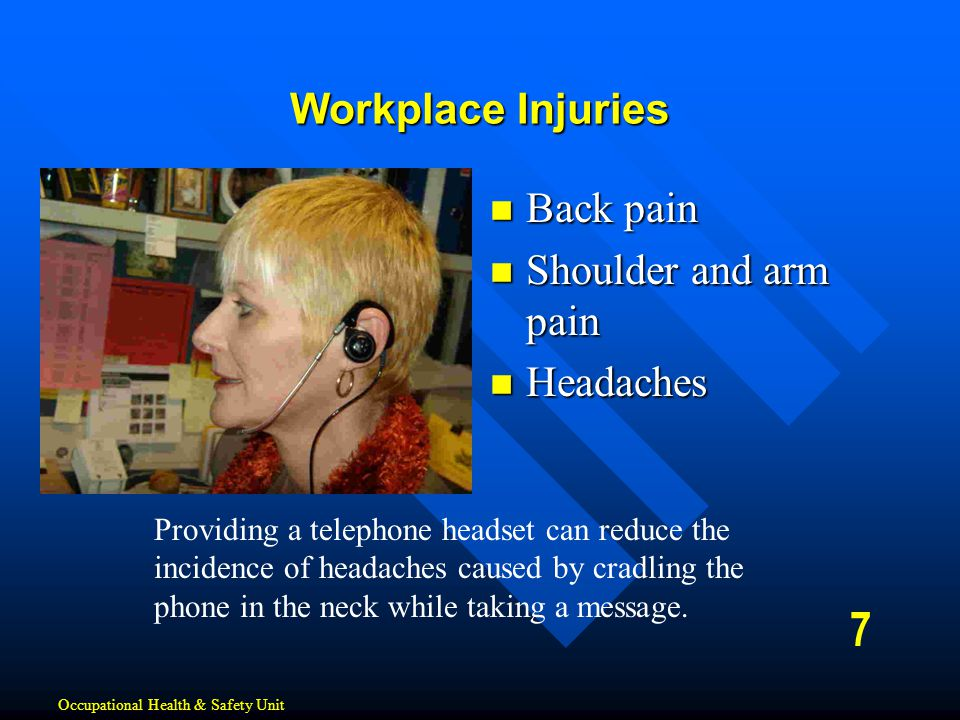 7 Workplace Injuries Back pain Shoulder and arm pain Headaches