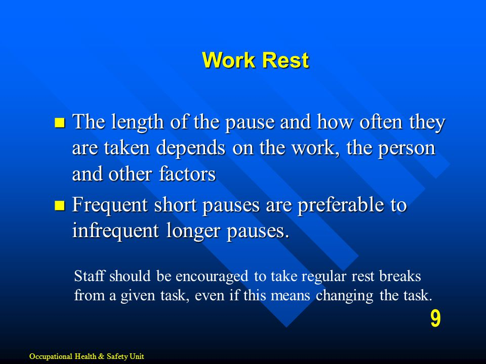 Work Rest The length of the pause and how often they are taken depends on the work, the person and other factors.