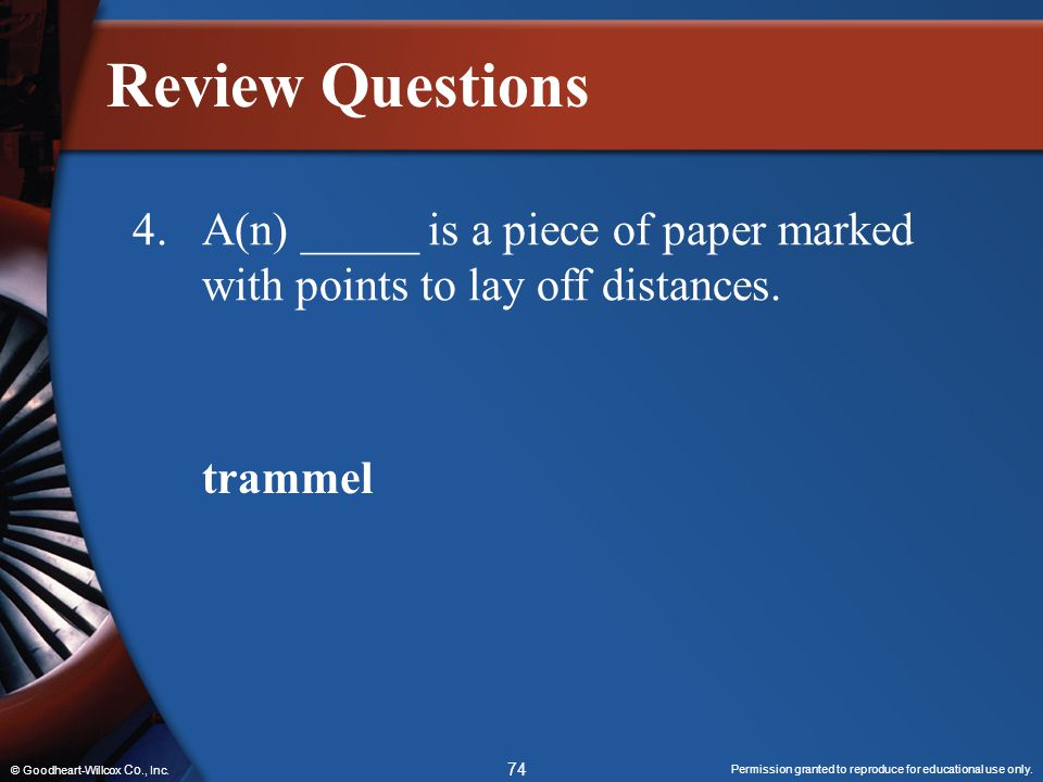 Review Questions 4. A(n) _____ is a piece of paper marked with points to lay off distances. trammel.