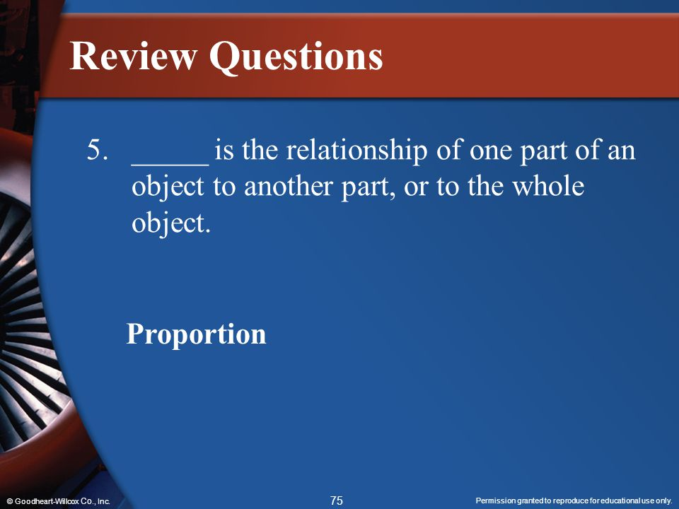 Review Questions 5. _____ is the relationship of one part of an object to another part, or to the whole object.