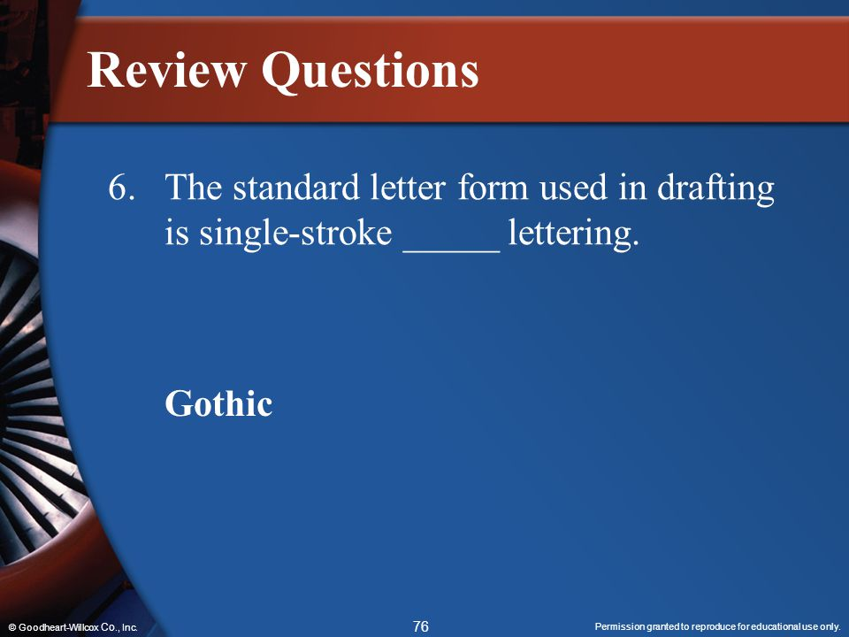 Review Questions 6. The standard letter form used in drafting is single-stroke _____ lettering. Gothic.