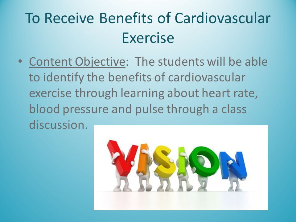 To Receive Benefits of Cardiovascular Exercise