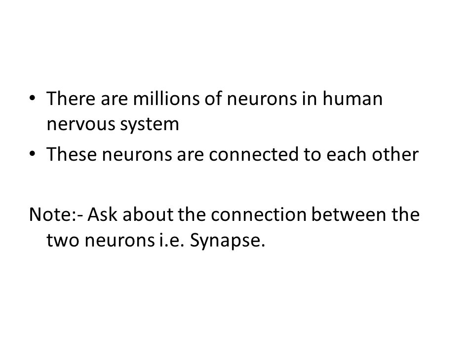 There are millions of neurons in human nervous system