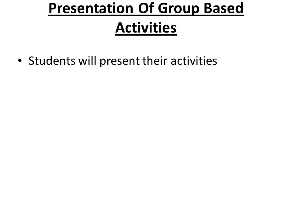 Presentation Of Group Based Activities