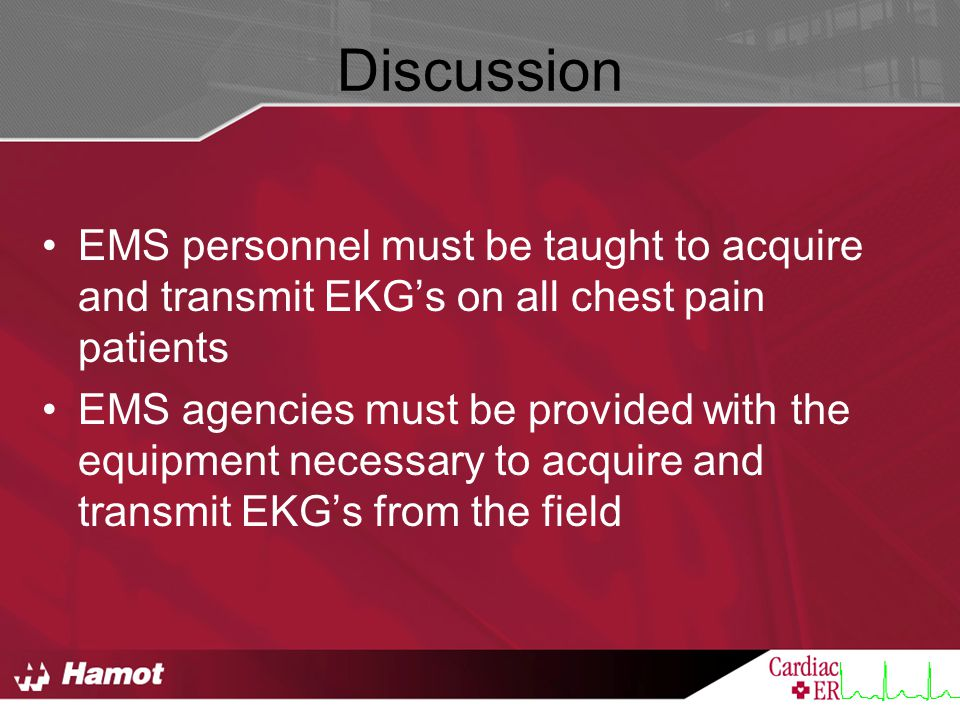 Discussion EMS personnel must be taught to acquire and transmit EKG's on all chest pain patients.