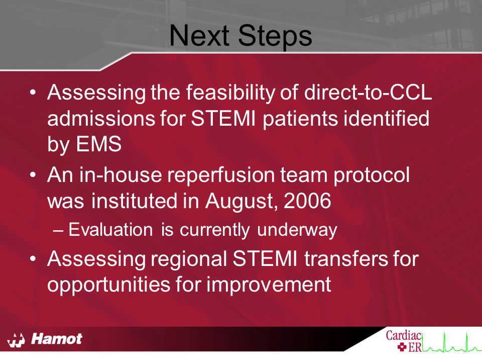 Next Steps Assessing the feasibility of direct-to-CCL admissions for STEMI patients identified by EMS.
