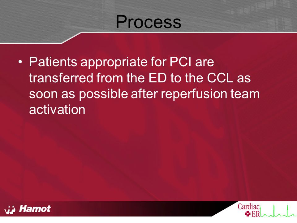 Process Patients appropriate for PCI are transferred from the ED to the CCL as soon as possible after reperfusion team activation.