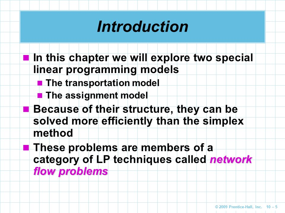 Introduction In this chapter we will explore two special linear programming models. The transportation model.
