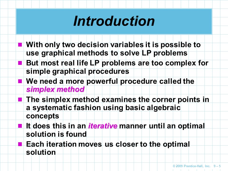 Introduction With only two decision variables it is possible to use graphical methods to solve LP problems.