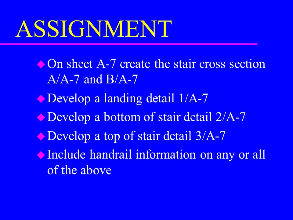 ASSIGNMENT On sheet A-7 create the stair cross section A/A-7 and B/A-7