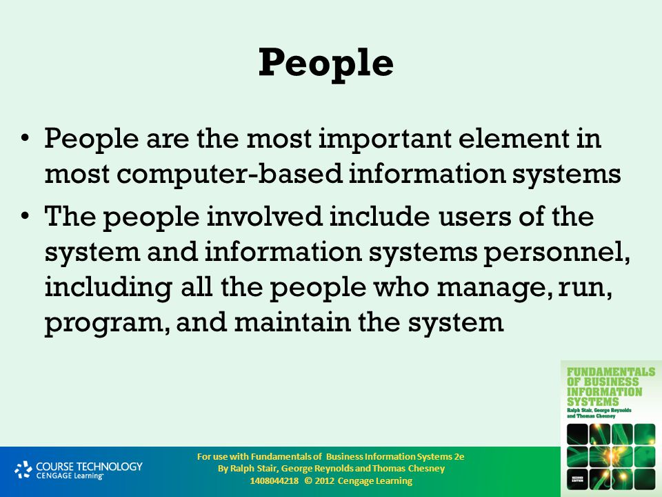 People People are the most important element in most computer-based information systems.