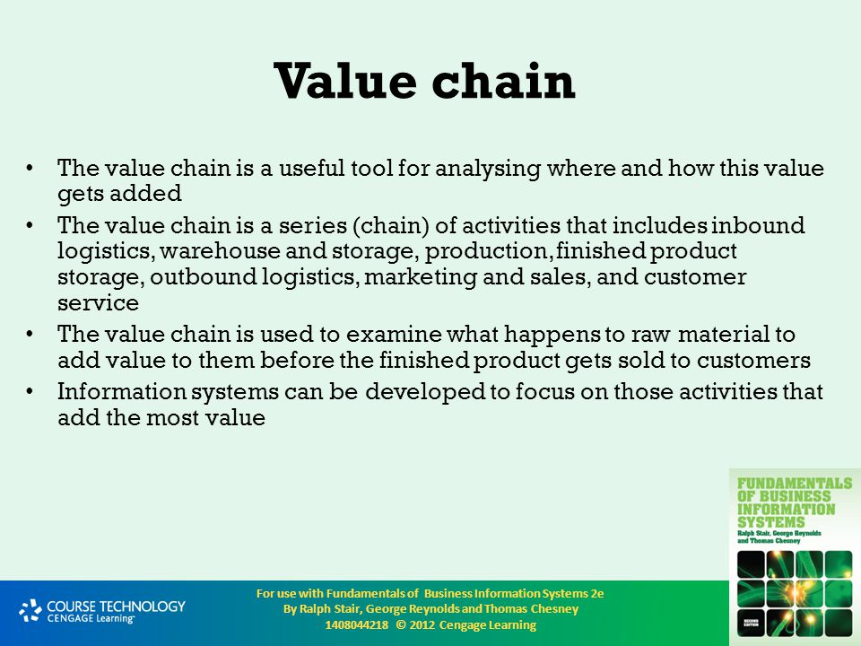 Value chain The value chain is a useful tool for analysing where and how this value gets added.