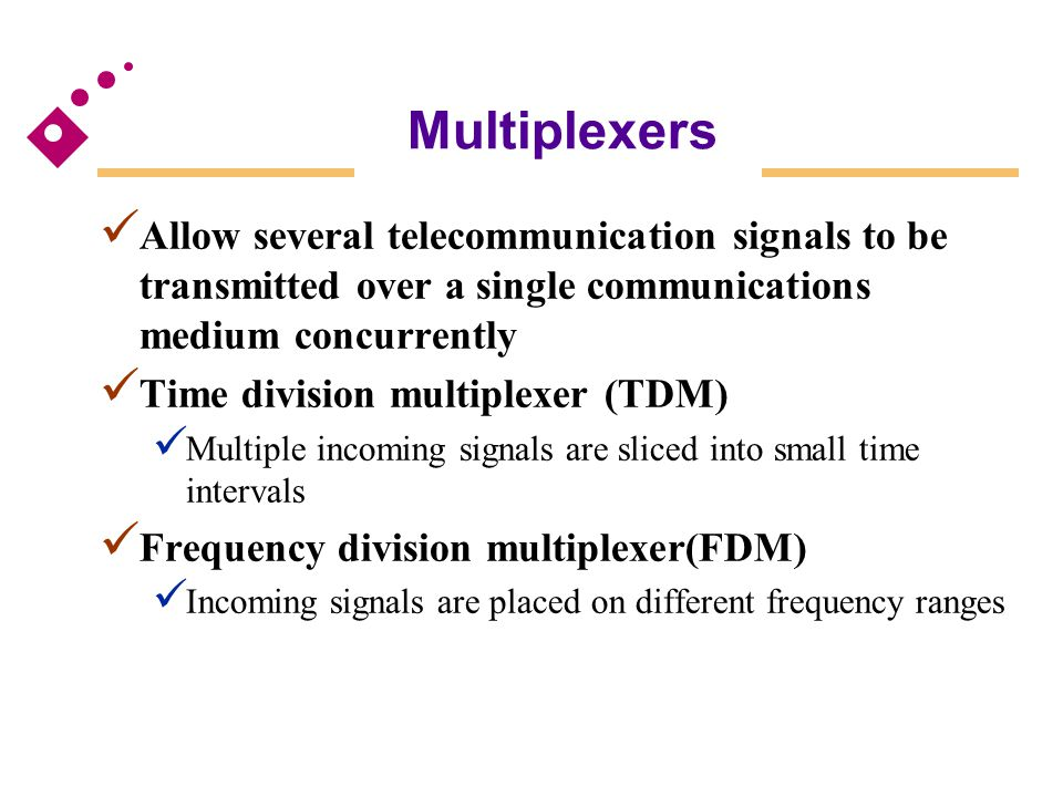 Multiplexers Allow several telecommunication signals to be transmitted over a single communications medium concurrently.