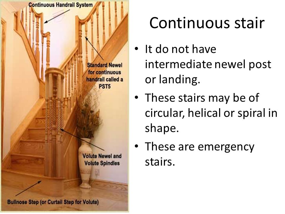 Continuous stair It do not have intermediate newel post or landing.