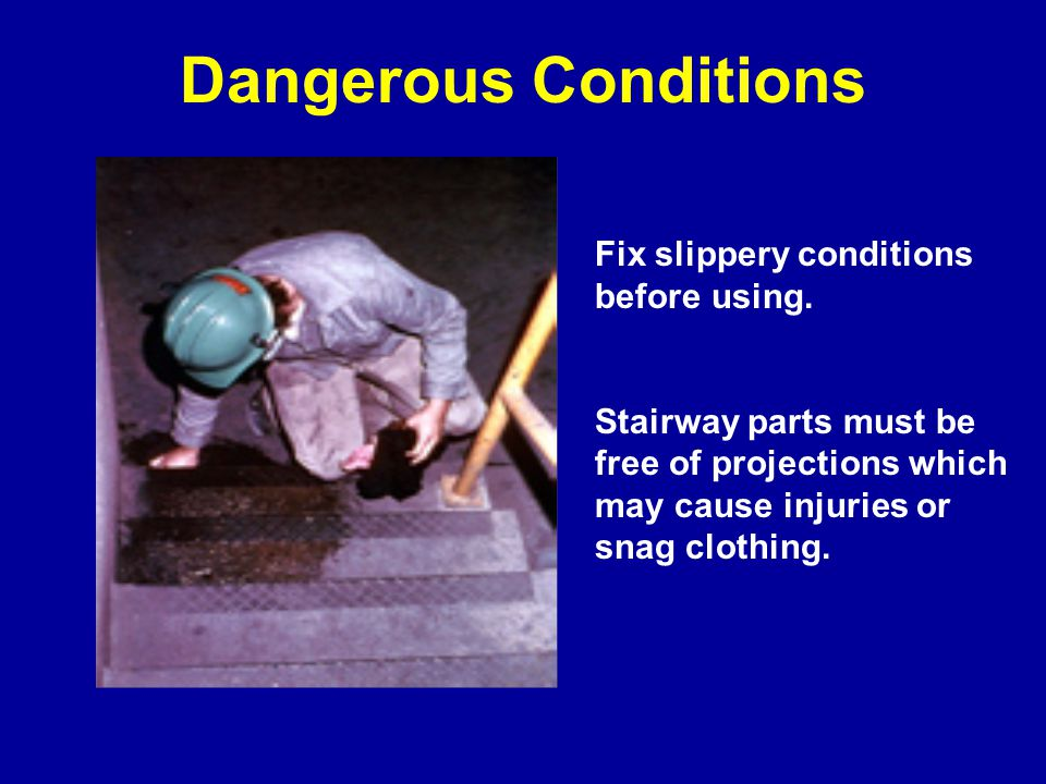 Dangerous Conditions Fix slippery conditions before using.