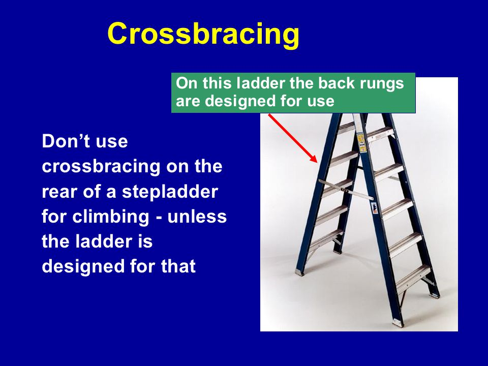 Crossbracing On this ladder the back rungs. are designed for use.