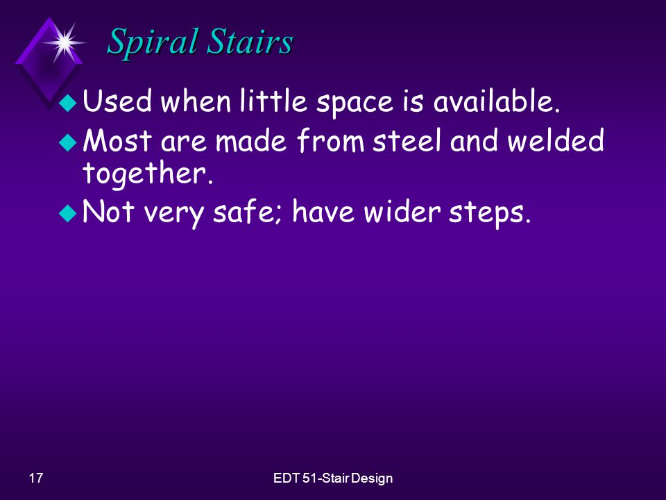 Spiral Stairs Used when little space is available.