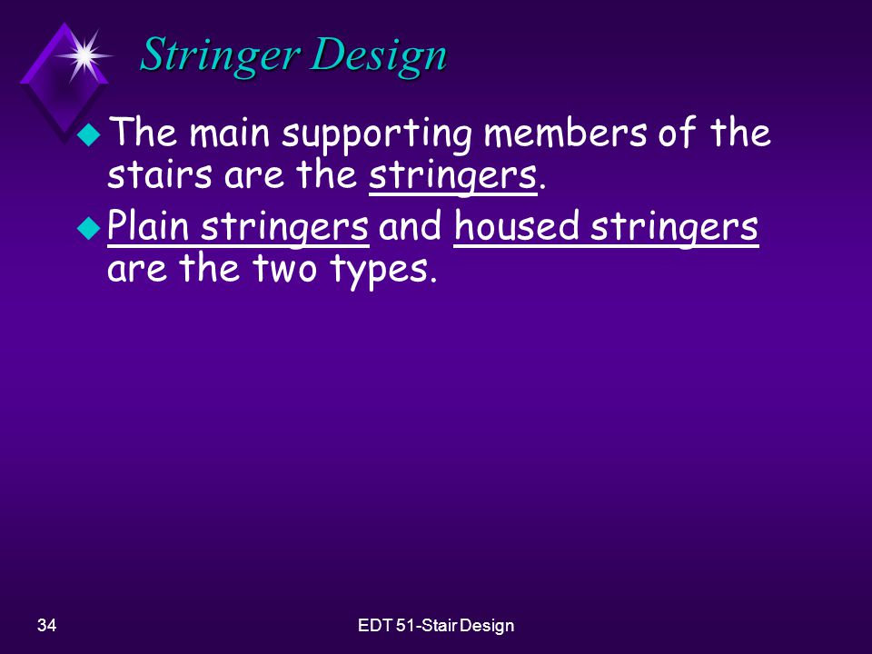 Stringer Design The main supporting members of the stairs are the stringers. Plain stringers and housed stringers are the two types.