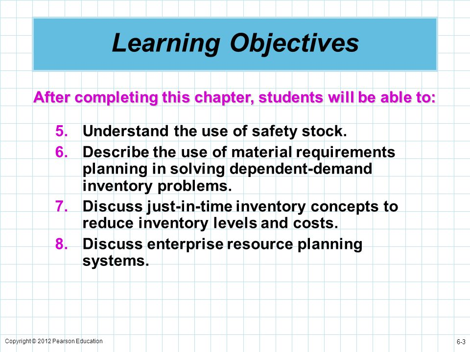 Learning Objectives After completing this chapter, students will be able to: Understand the use of safety stock.