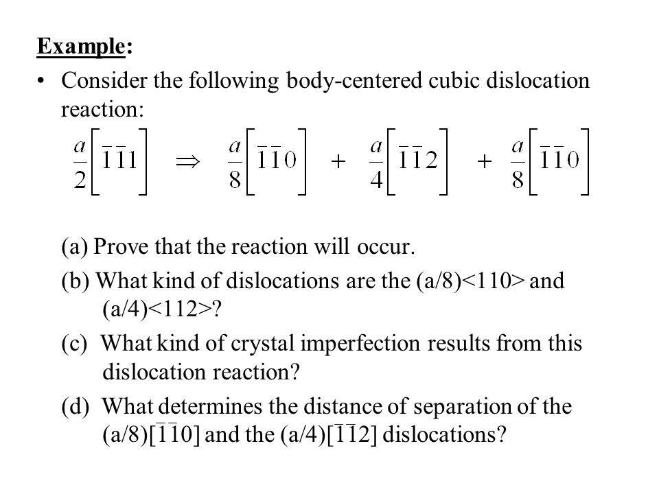 Example: Consider the following body-centered cubic dislocation reaction: (a) Prove that the reaction will occur.