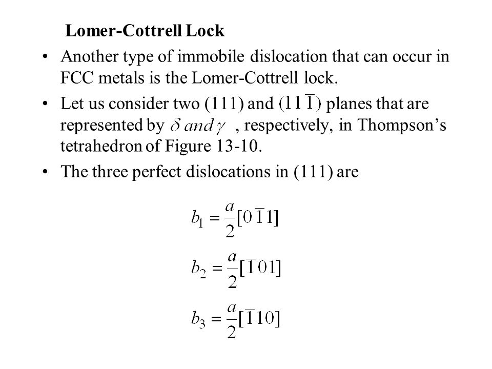 Lomer-Cottrell Lock Another type of immobile dislocation that can occur in FCC metals is the Lomer-Cottrell lock.
