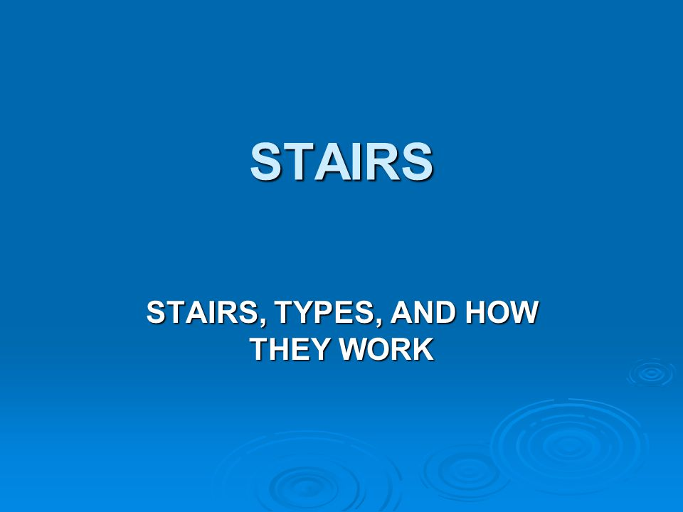 STAIRS, TYPES, AND HOW THEY WORK