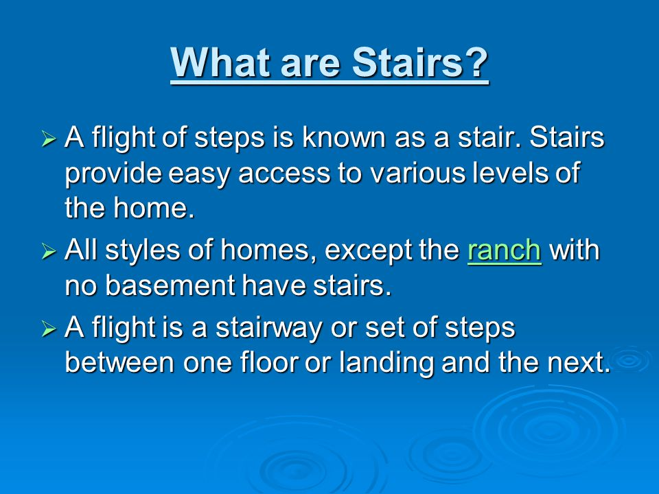 What are Stairs A flight of steps is known as a stair. Stairs provide easy access to various levels of the home.