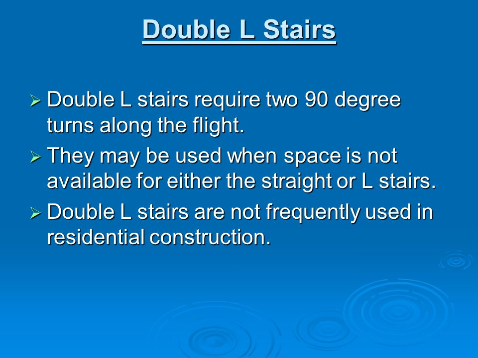 Double L Stairs Double L stairs require two 90 degree turns along the flight.