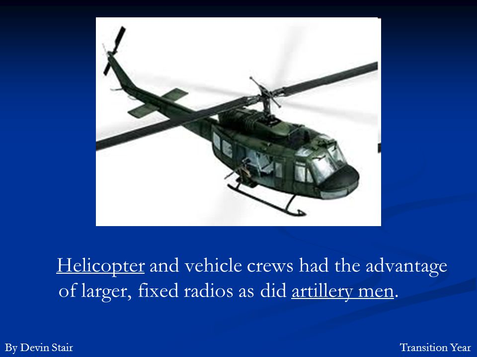 Helicopter and vehicle crews had the advantage of larger, fixed radios as did artillery men.