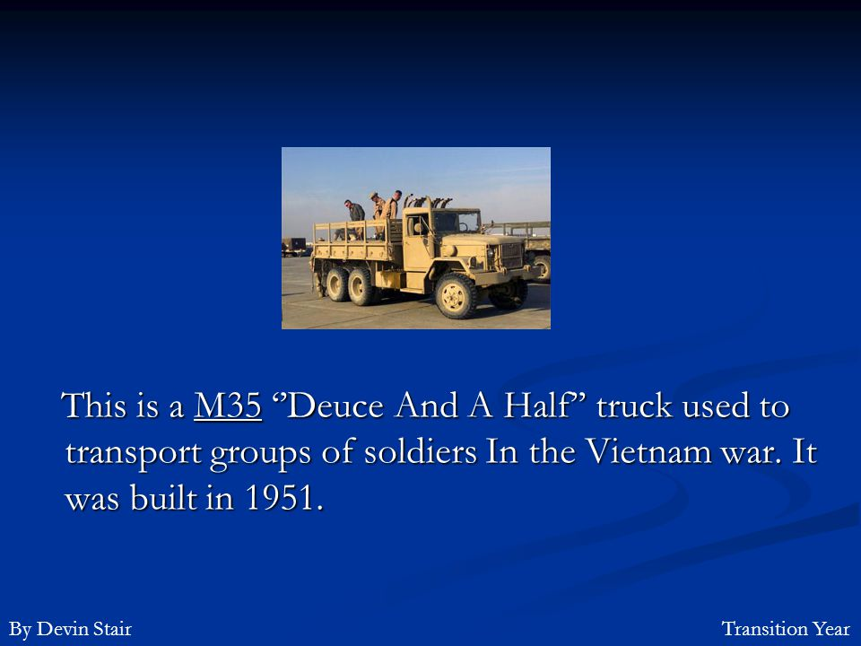 This is a M35 ''Deuce And A Half'' truck used to transport groups of soldiers In the Vietnam war. It was built in 1951.