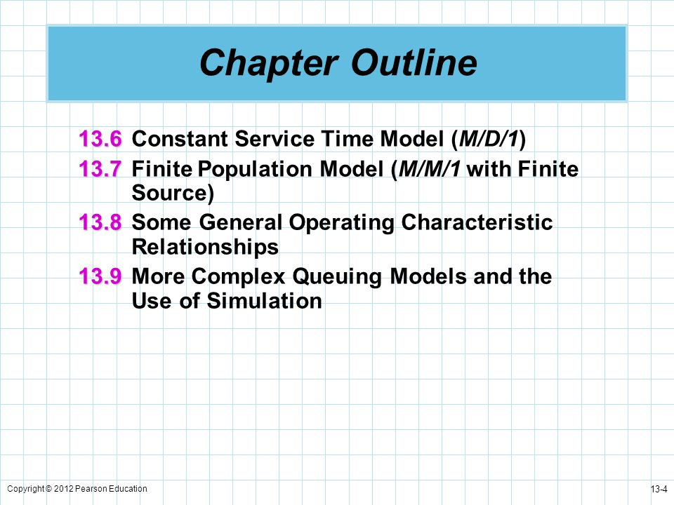 Chapter Outline 13.6 Constant Service Time Model (M/D/1)