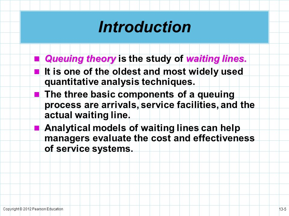 Introduction Queuing theory is the study of waiting lines.