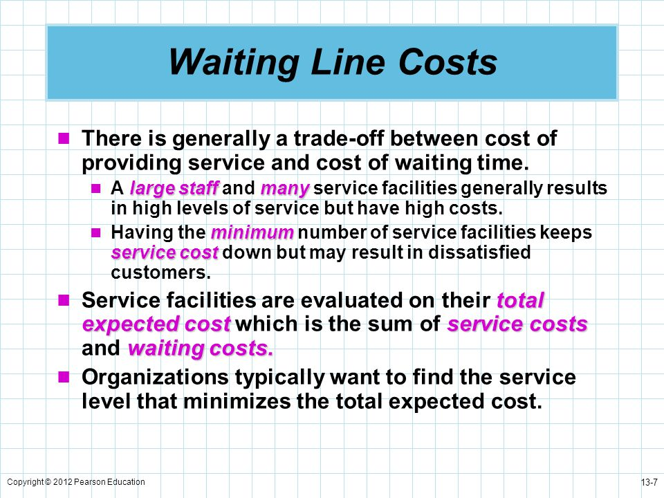 Waiting Line Costs There is generally a trade-off between cost of providing service and cost of waiting time.
