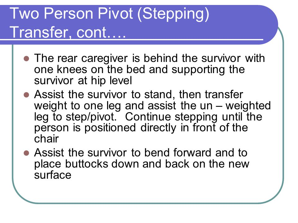Two Person Pivot (Stepping) Transfer, cont….
