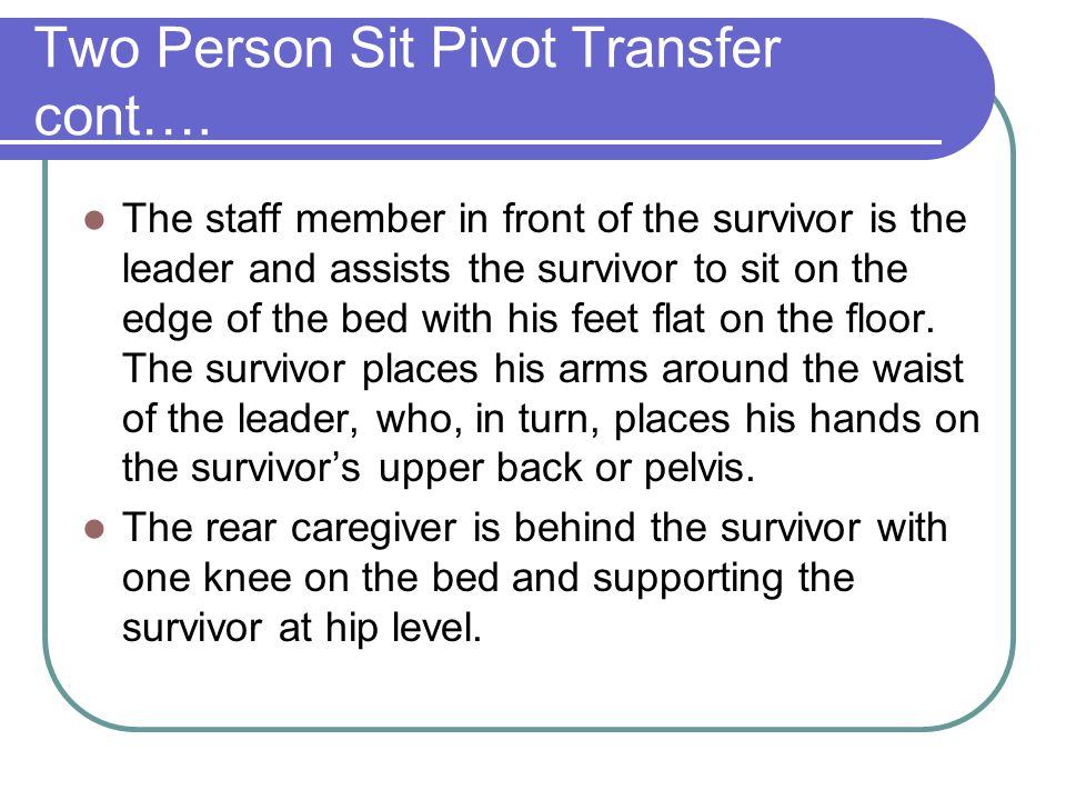 Two Person Sit Pivot Transfer cont….