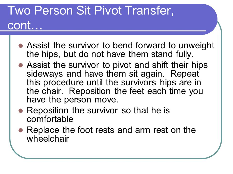 Two Person Sit Pivot Transfer, cont…