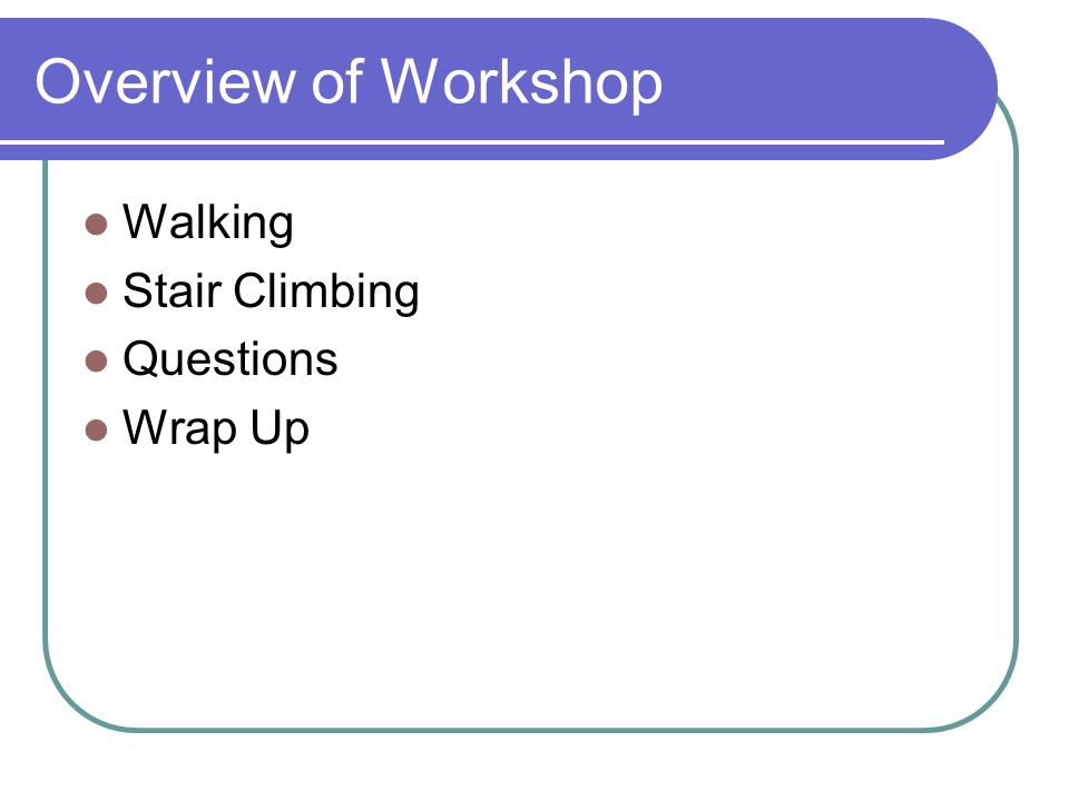 Overview of Workshop Walking Stair Climbing Questions Wrap Up