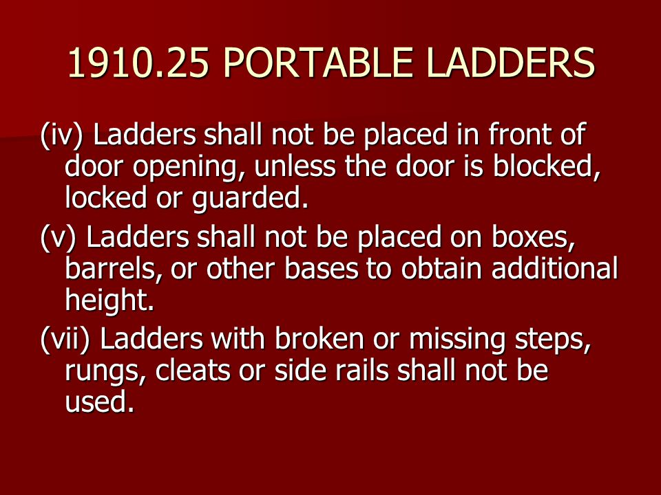 1910.25 PORTABLE LADDERS (iv) Ladders shall not be placed in front of door opening, unless the door is blocked, locked or guarded.