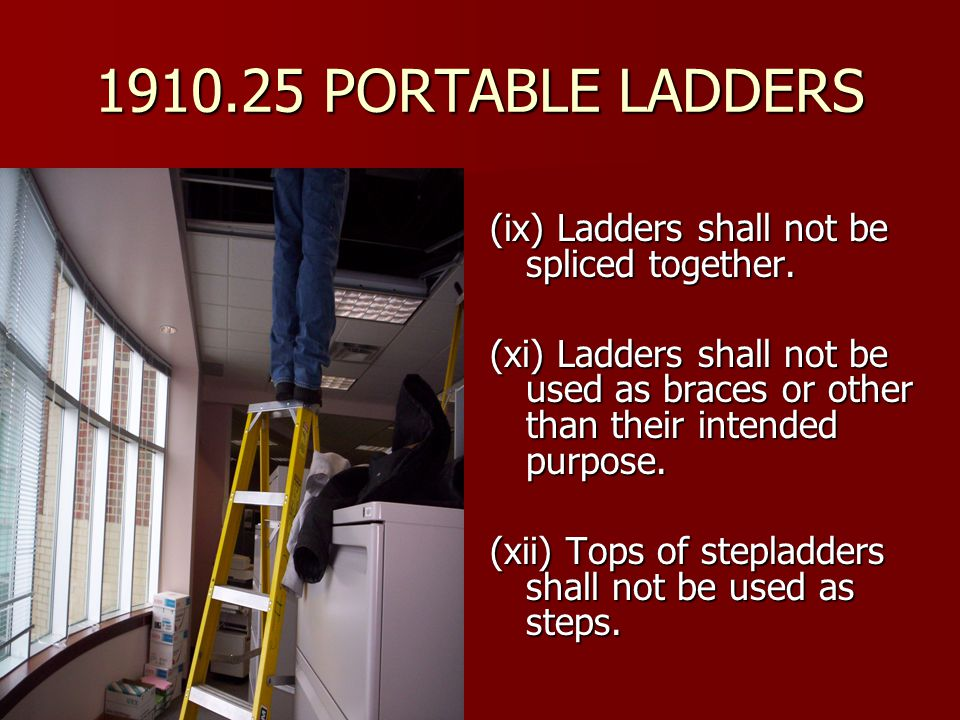 1910.25 PORTABLE LADDERS (ix) Ladders shall not be spliced together.