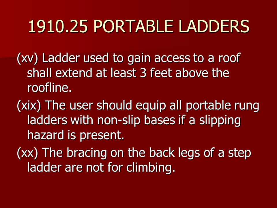1910.25 PORTABLE LADDERS (xv) Ladder used to gain access to a roof shall extend at least 3 feet above the roofline.