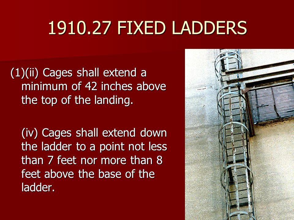 1910.27 FIXED LADDERS (1)(ii) Cages shall extend a minimum of 42 inches above the top of the landing.