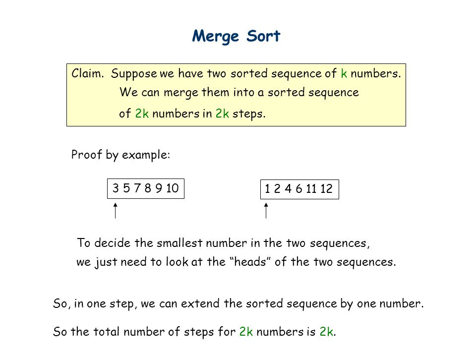 Merge Sort Claim. Suppose we have two sorted sequence of k numbers.