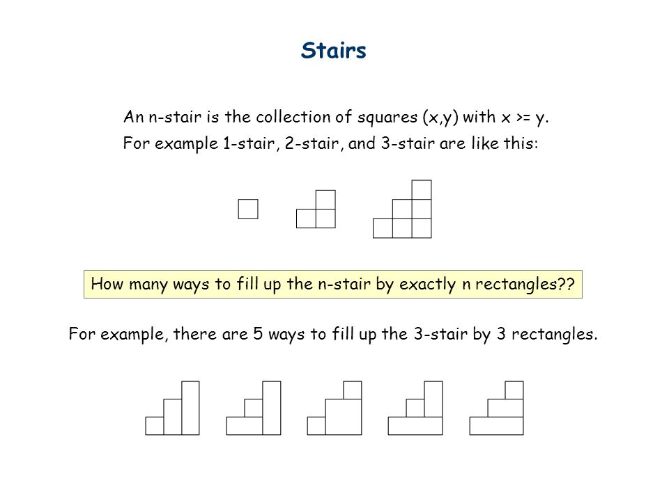 Stairs An n-stair is the collection of squares (x,y) with x >= y.