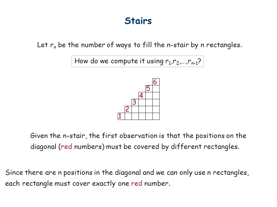 Stairs Let rn be the number of ways to fill the n-stair by n rectangles. How do we compute it using r1,r2,…,rn-1