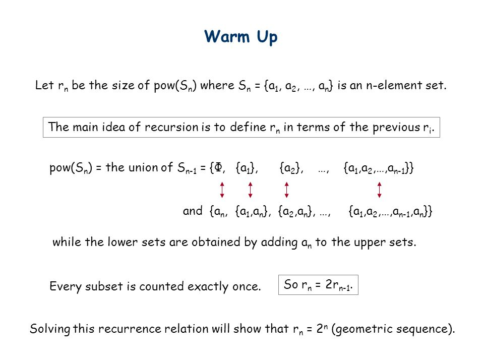 Warm Up Let rn be the size of pow(Sn) where Sn = {a1, a2, …, an} is an n-element set.