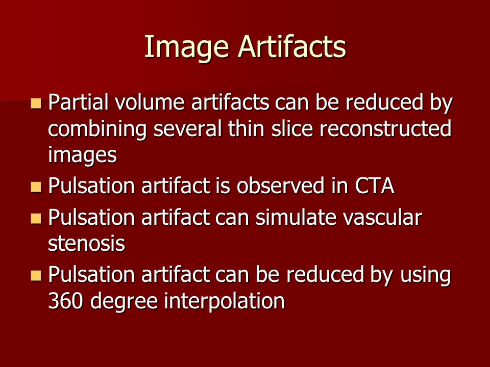 Image Artifacts Partial volume artifacts can be reduced by combining several thin slice reconstructed images.